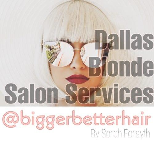 Dallas Blonde Specialist | Hair Color Services @biggerbetterhair