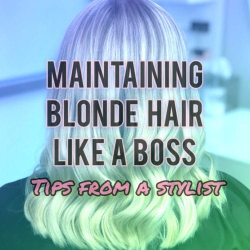 Blonde Hair Maintenance | Tips from a Stylist