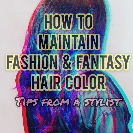 How to Maintain Fantasy Hair Color | Tips from a Stylist