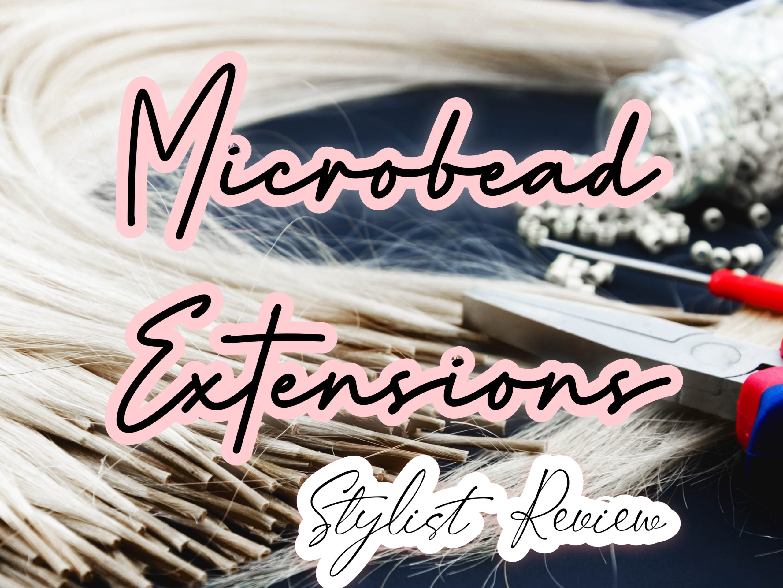MicroBead Extensions | Stylist Review